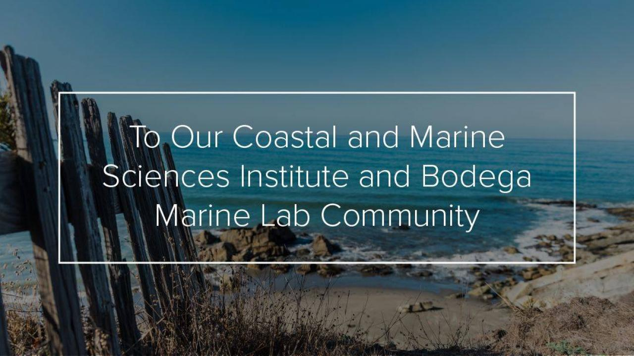 To Our Coastal and Marine Sciences Institute and Bodega Marine Lab Community